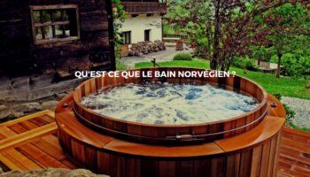 Le bain norvégien : Un confort et une détente au plus haut point